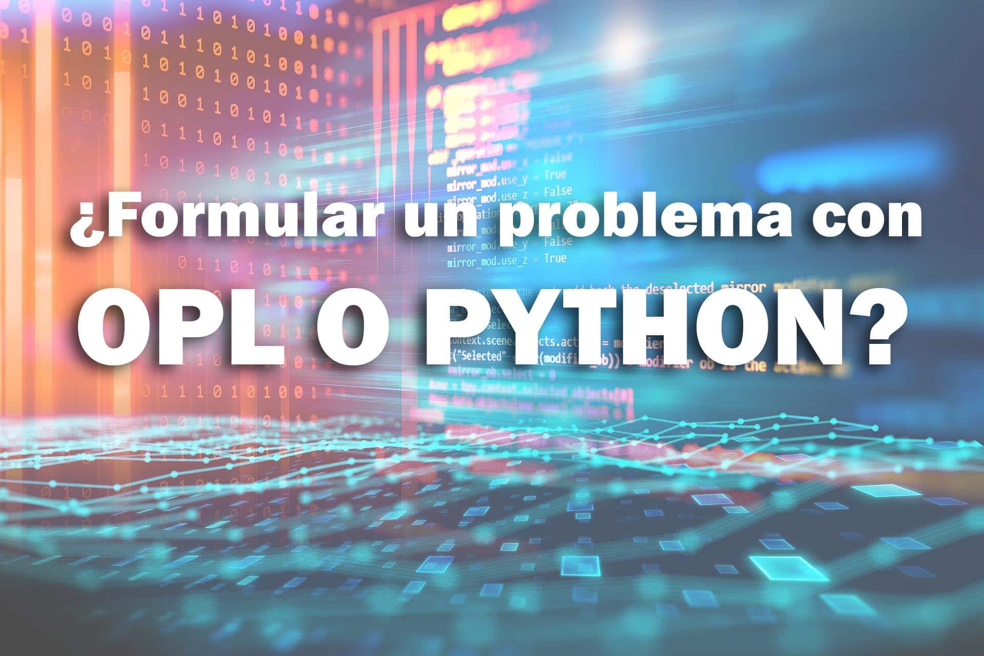 ¿Cuál es el mejor lenguaje para formular un problema de optimización con CPLEX: OPL o Python?