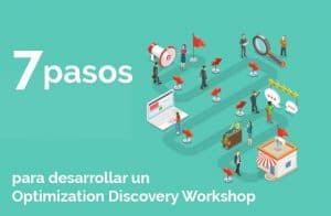7 pasos para desarrollar un Optimization Discovery Workshop